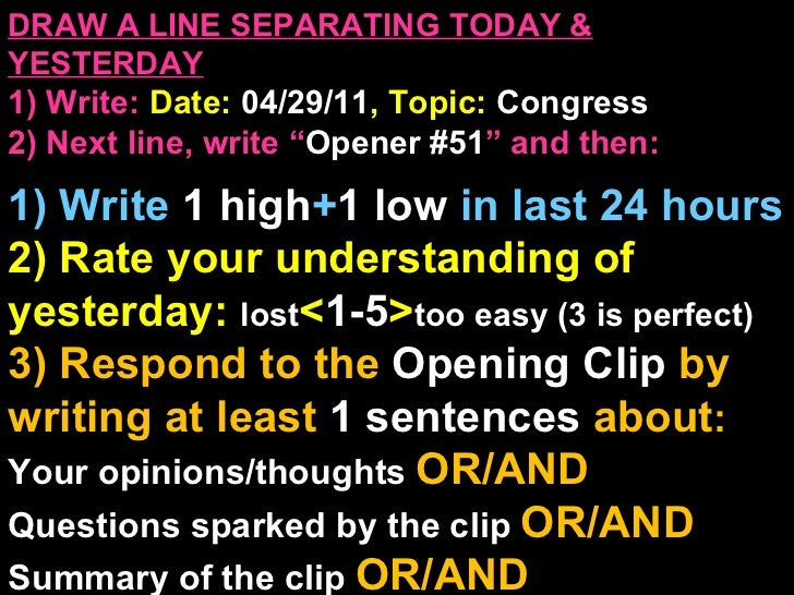 """DRAW A LINE SEPARATING TODAY & YESTERDAY 1) Write:   Date:  04/29/11 , Topic:  Congress 2) Next line, write """" Opener #51 """"..."""