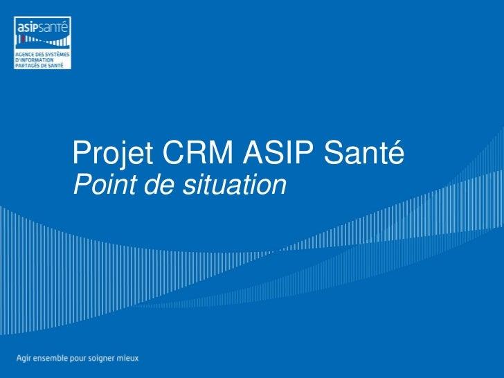Projet CRM ASIP SantéPoint de situation