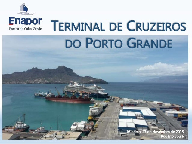 TERMINAL DE CRUZEIROS DO PORTO GRANDE Mindelo, 27 de Novembro de 2015 Rogério Soulé