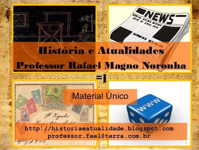 História e Atualidades  Professor Rafael Magno Noronha  =]  Material Único  http://historiaeatualidade.blogspot.com  profe...