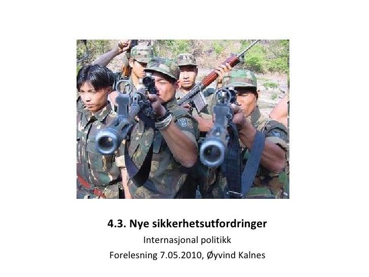 4.3. Nye sikkerhetsutfordringer Internasjonal politikk Forelesning 7.05.2010, Øyvind Kalnes