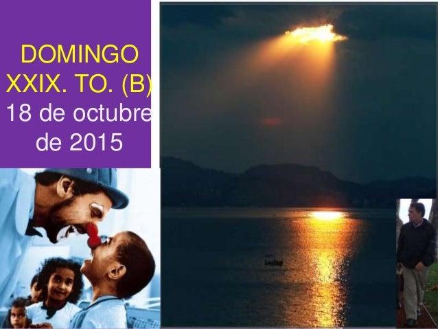 DOMINGO XXIX. TO. (B) 18 de octubre de 2015
