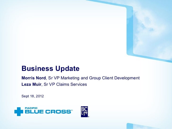 Business UpdateMorris Nord, Sr VP Marketing and Group Client DevelopmentLeza Muir, Sr VP Claims ServicesSept 18, 2012