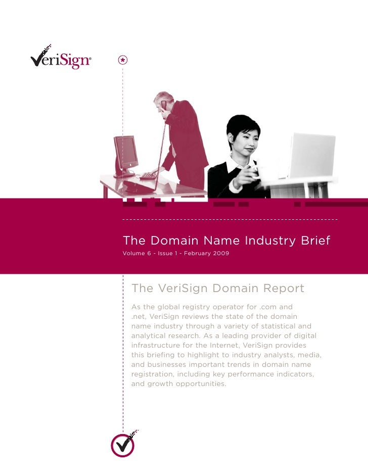 The Domain Name Industry Brief Volume 6 - Issue 1 - February 2009       The VeriSign Domain Report   As the global registr...