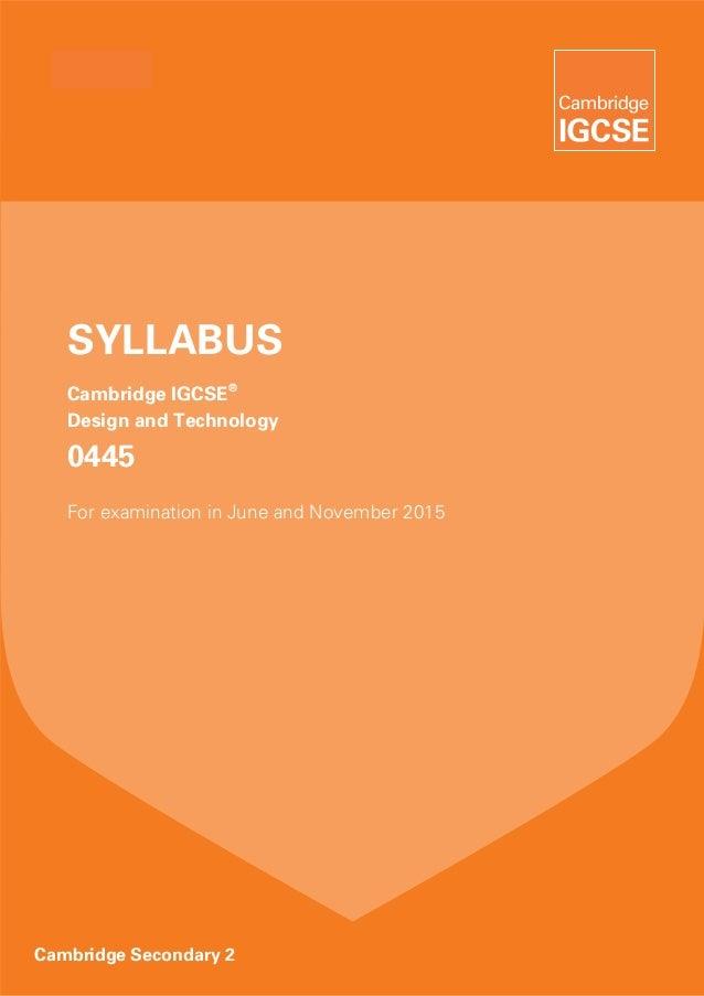 SYLLABUS   Cambridge IGCSE®   Design and Technology   0445   For examination in June and November 2015Cambridge Secondary 2