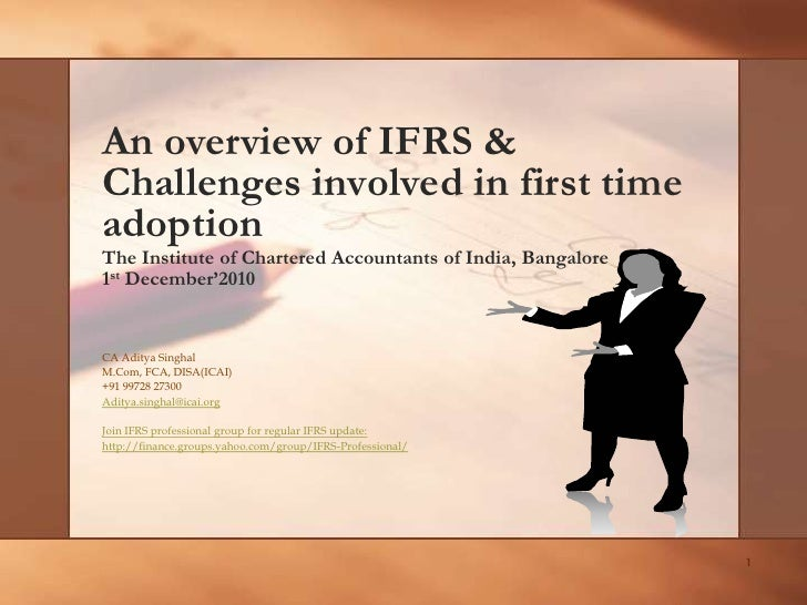 1<br />An overview of IFRS & Challenges involved in first time adoption<br />The Institute of Chartered Accountants of Ind...