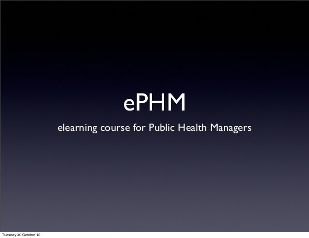 ePHM elearning course for Public Health Managers Tuesday 30 October 12
