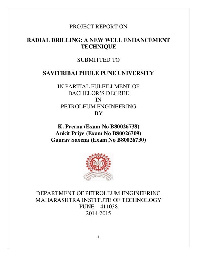 1 PROJECT REPORT ON RADIAL DRILLING: A NEW WELL ENHANCEMENT TECHNIQUE SUBMITTED TO SAVITRIBAI PHULE PUNE UNIVERSITY IN PAR...