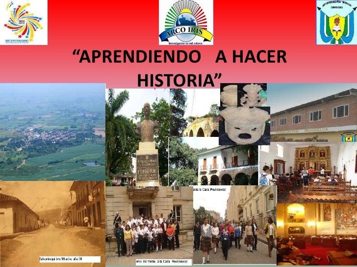 """""""APRENDIENDO   A HACER HISTORIA""""<br />INSTITUCIÓN     EDUCATIVA     INCODELCA<br />"""