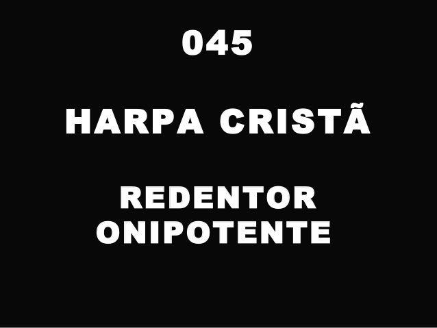 045 HARPA CRISTÃ REDENTOR ONIPOTENTE