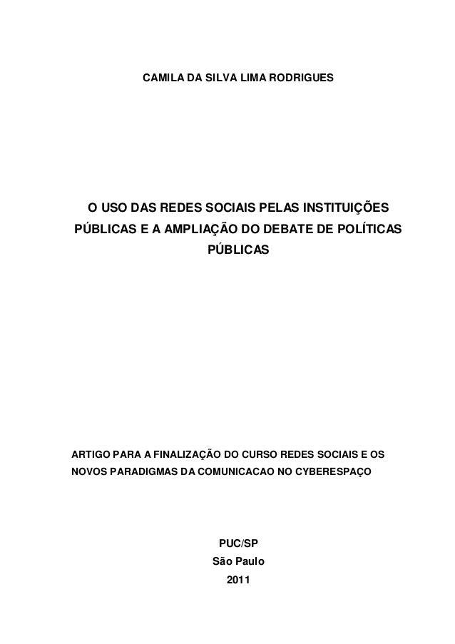 CAMILA DA SILVA LIMA RODRIGUES O USO DAS REDES SOCIAIS PELAS INSTITUIÇÕES PÚBLICAS E A AMPLIAÇÃO DO DEBATE DE POLÍTICAS PÚ...