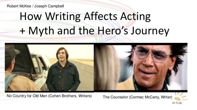 How Writing Affects Acting + Myth and the Hero's Journey No Country for Old Men (Cohen Brothers, Writers) The Counselor (C...