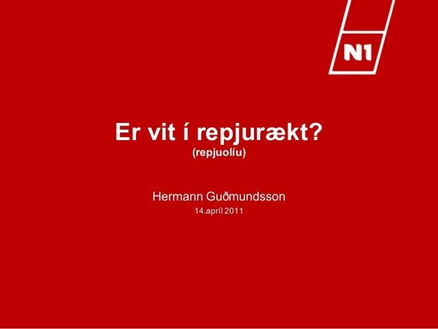 Er vit í repjurækt? (repjuolíu) Hermann Guðmundsson 14.apríl 2011