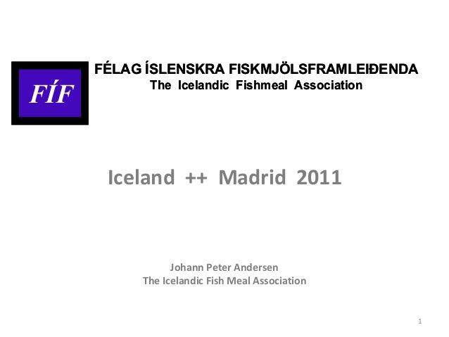 1 FÍF FÉLAG ÍSLENSKRA FISKMJÖLSFRAMLEIÐENDA The Icelandic Fishmeal Association FÍF FÉLAG ÍSLENSKRA FISKMJÖLSFRAMLEIÐENDA T...