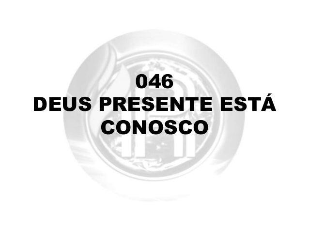 046 DEUS PRESENTE EST� CONOSCO