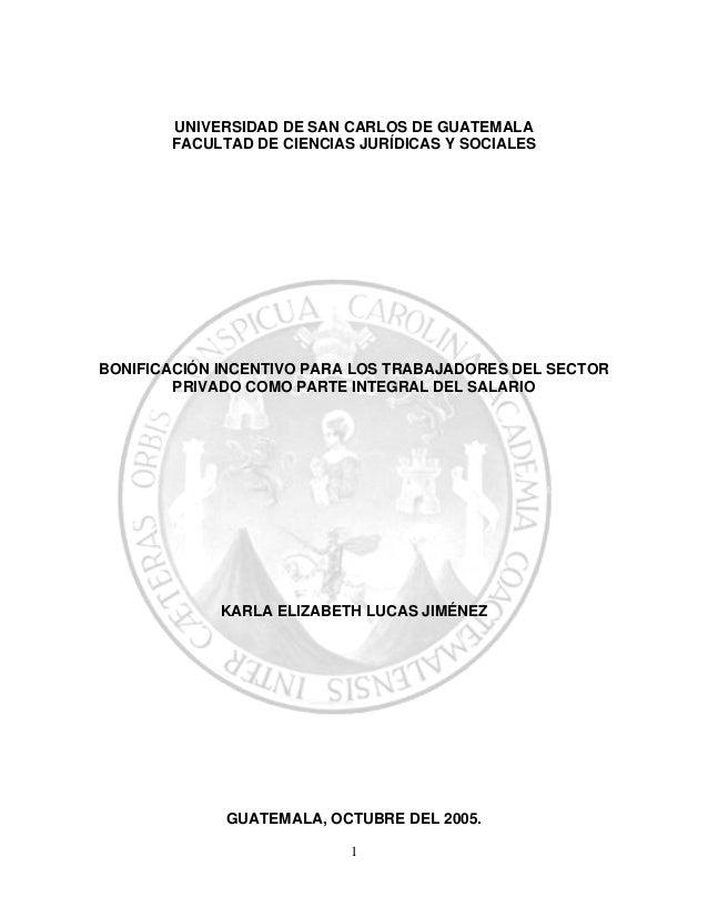 UNIVERSIDAD DE SAN CARLOS DE GUATEMALA       FACULTAD DE CIENCIAS JURÍDICAS Y SOCIALESBONIFICACIÓN INCENTIVO PARA LOS TRAB...