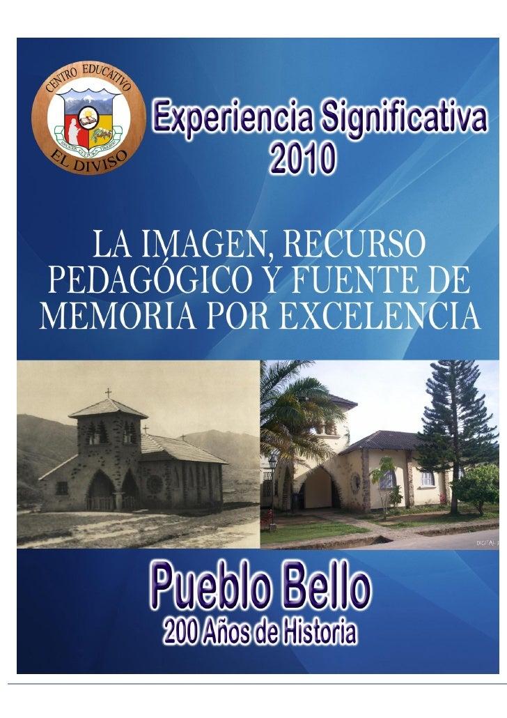 LA IMAGEN, RECURSO    PEDAGÓGICO Y FUENTE DE    MEMORIA POR EXCELENCIA Pueblo Bello – Cesar  Comenzaremos nuestro recorrid...
