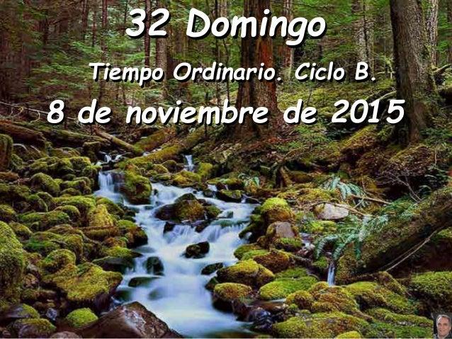 32 Domingo Tiempo Ordinario. Ciclo B. 8 de noviembre de 2015