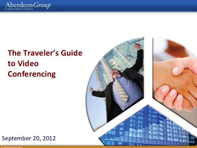 The Traveler's Guide to Video Conferencing September 20, 2012