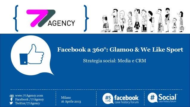 Facebook a 360°: Glamoo & We Like Sport                                                Strategia social: Media e CRMwww.77...