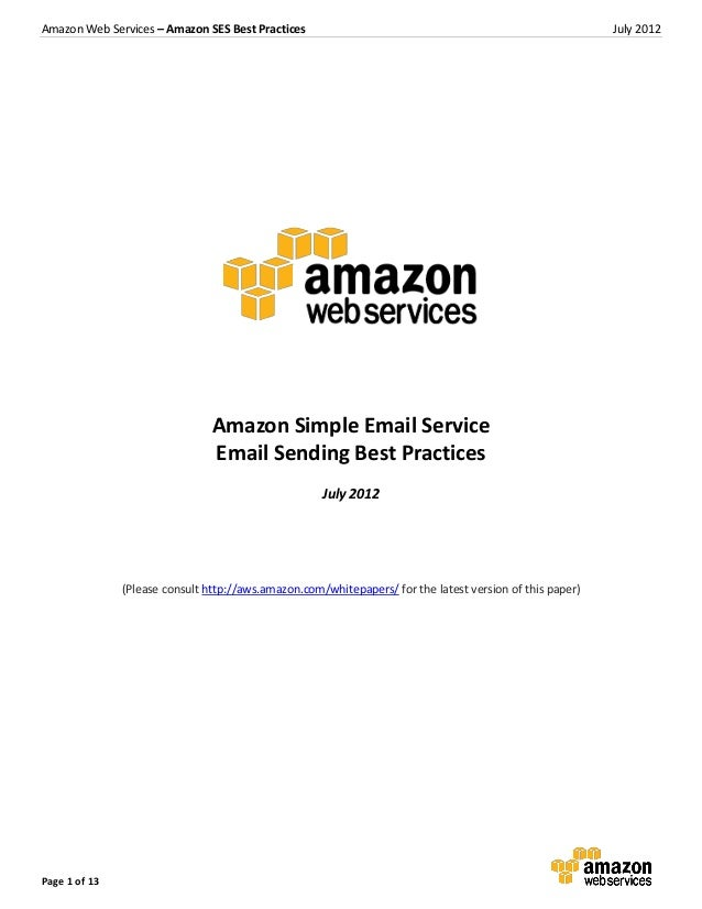 Amazon Web Services – Amazon SES Best Practices  July 2012  Amazon Simple Email Service Email Sending Best Practices July ...