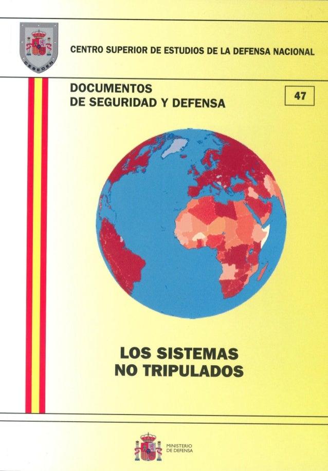 los sistemasno tripuladosMarzo de 2012MINISTERIODEDEFENSADOCUMENTOS DE SEGURIDAD Y DEFENSA47CENTRO SUPERIOR DE ESTUDIOS ...