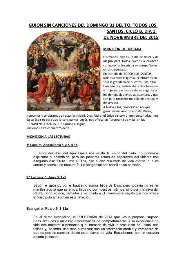 GUION SIN CANCIONES DEL DOMINGO 31 DEL TO. TODOS LOS SANTOS. CICLO B. DIA 1 DE NOVIERMBRE DEL 2015 MONICIÓN DE ENTRADA Her...