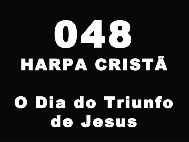 048 HARPA CRISTÃ O Dia do Triunfo de Jesus