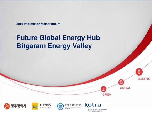 2016 Information Memorandum Future Global Energy Hub Bitgaram Energy Valley