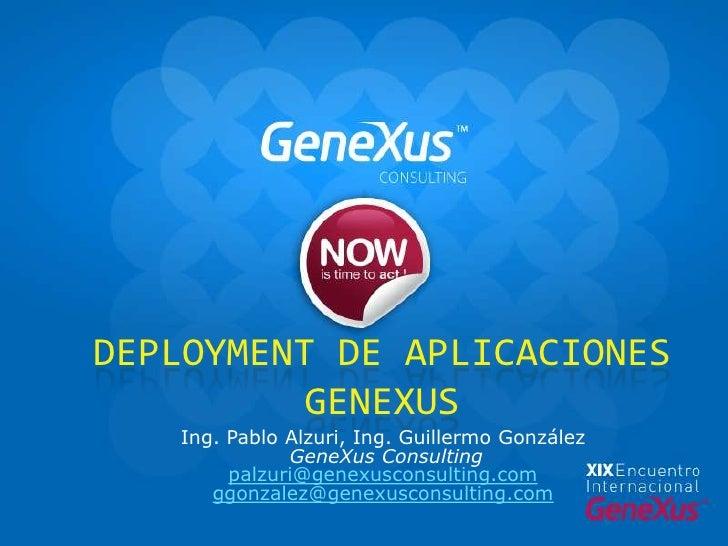 Deployment de Aplicaciones GeneXus<br />Ing. Pablo Alzuri, Ing. Guillermo González<br />GeneXusConsulting<br />palzuri@gen...