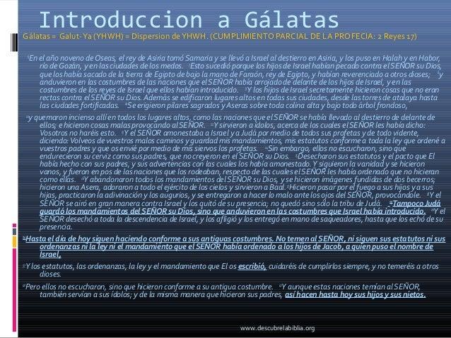 Introduccion a GálatasGálatas = Galut- Ya (YHWH) = Dispersion de YHWH. (CUMPLIMIENTO PARCIAL DE LA PROFECIA: 2 Reyes 17) 6...