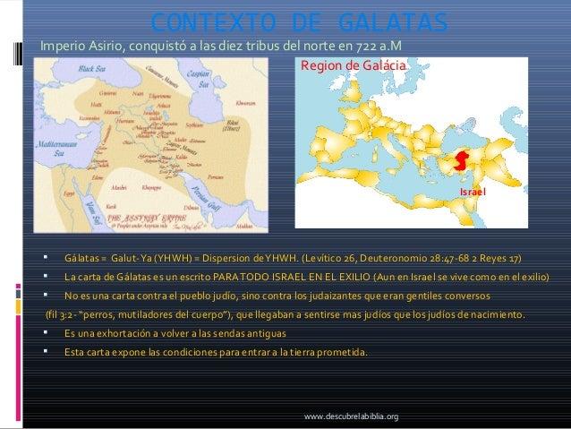 CONTEXTO DE GALATASImperio Asirio, conquistó a las diez tribus del norte en 722 a.M                                       ...