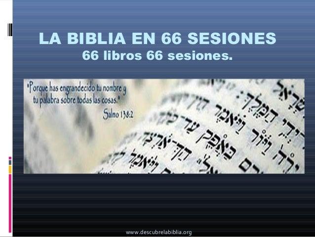 LA BIBLIA EN 66 SESIONES    66 libros 66 sesiones.          www.descubrelabiblia.org
