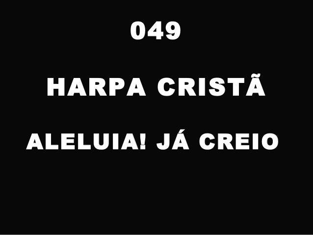 049 HARPA CRISTÃ ALELUIA! JÁ CREIO