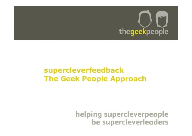 supercleverfeedback The Geek People Approach