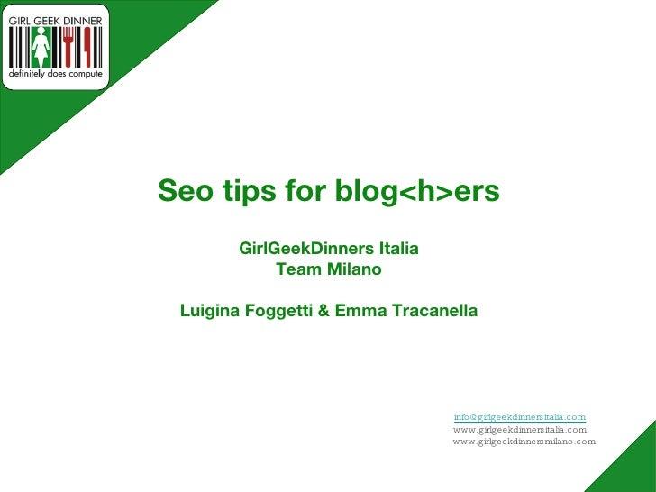 Seo tips for blog<h>ers GirlGeekDinners Italia Team Milano Luigina Foggetti & Emma Tracanella [email_address] www.girlgeek...