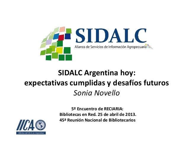 SIDALC Argentina hoy:expectativas cumplidas y desafíos futurosSonia Novello5º Encuentro de RECIARIA:Bibliotecas en Red. 25...