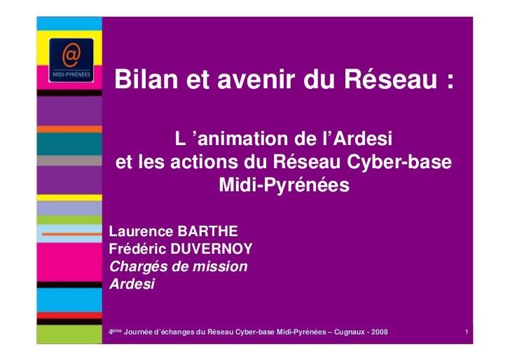 Bilan et avenir du Réseau :        L 'animation de l'Ardesi et les actions du Réseau Cyber-base             Midi-PyrénéesL...