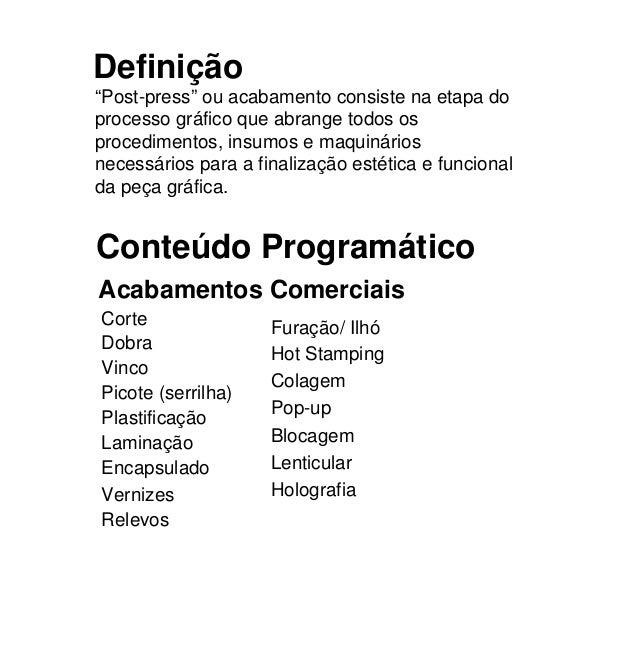 """Definição """"Post-press"""" ou acabamento consiste na etapa do processo gráfico que abrange todos os procedimentos, insumos e m..."""