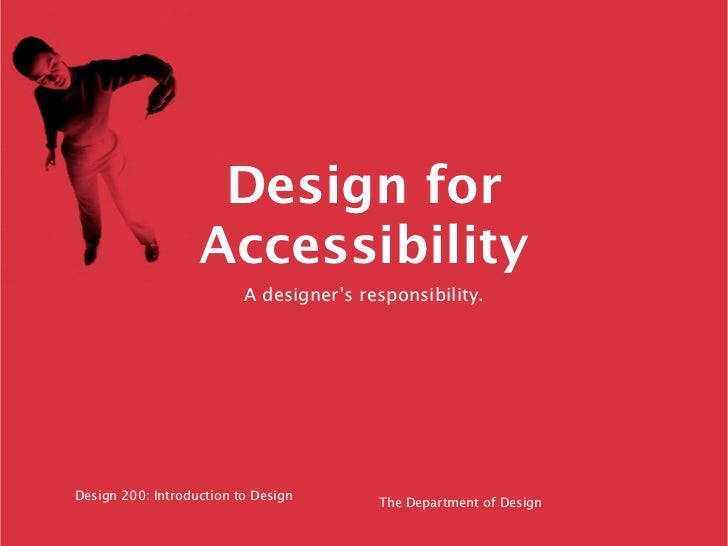 Design for                   Accessibility                          A designer's responsibility.Design 200: Introduction t...