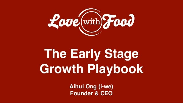 ! ! ! The Early Stage! Growth Playbook! ! Aihui Ong (i-we)! Founder & CEO!