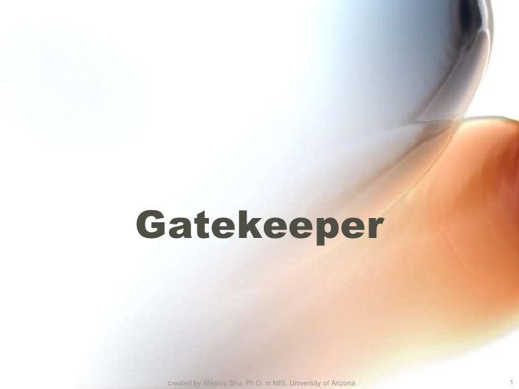 Gatekeeper<br />1<br />created by Wesley Shu, Ph.D. in MIS, University of Arizona<br />