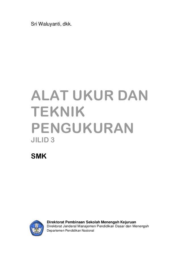 Sri Waluyanti, dkk. ALAT UKUR DAN TEKNIK PENGUKURAN JILID 3 SMK Direktorat Pembinaan Sekolah Menengah Kejuruan Direktorat ...