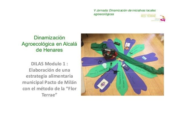 V Jornada: Dinamización de iniciativas locales agroecológicas Dinamización Agroecológica en Alcalá de Henares DILASModulo...