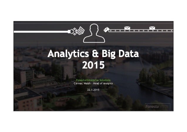 Fonecta Enterprise Solutions Cormac Walsh – Head of Analyics 22.1.2015