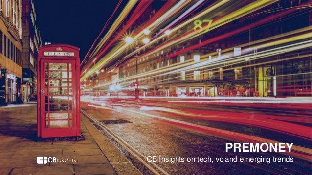 www.cbinsights.com @cbinsights 1 PREMONEY CB Insights on tech, vc and emerging trends