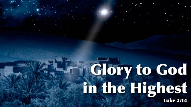 Glory to God in the Highest   Luke 2:14