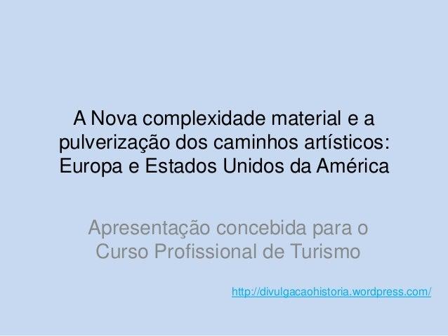 A Nova complexidade material e a pulverização dos caminhos artísticos: Europa e Estados Unidos da América Apresentação con...