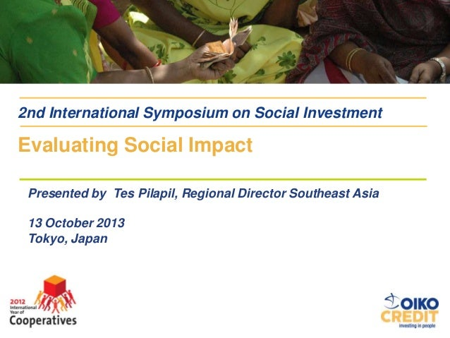 2nd International Symposium on Social Investment  Evaluating Social Impact Presented by Tes Pilapil, Regional Director Sou...