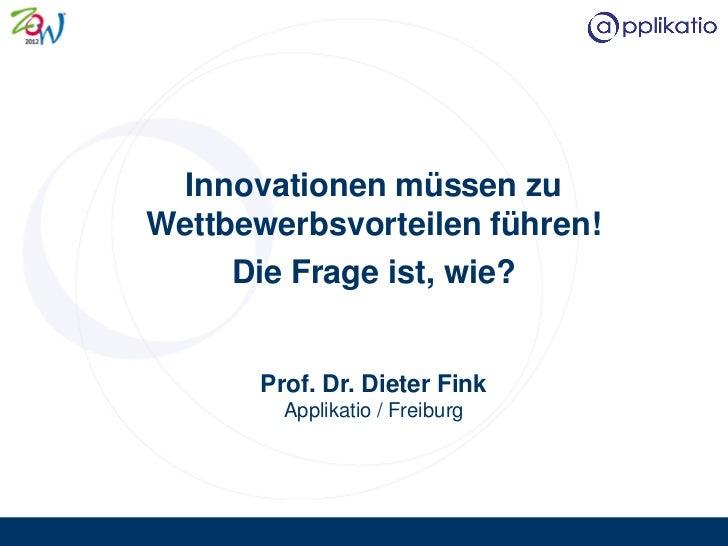 Innovationen müssen zuWettbewerbsvorteilen führen!     Die Frage ist, wie?       Prof. Dr. Dieter Fink         Applikatio ...
